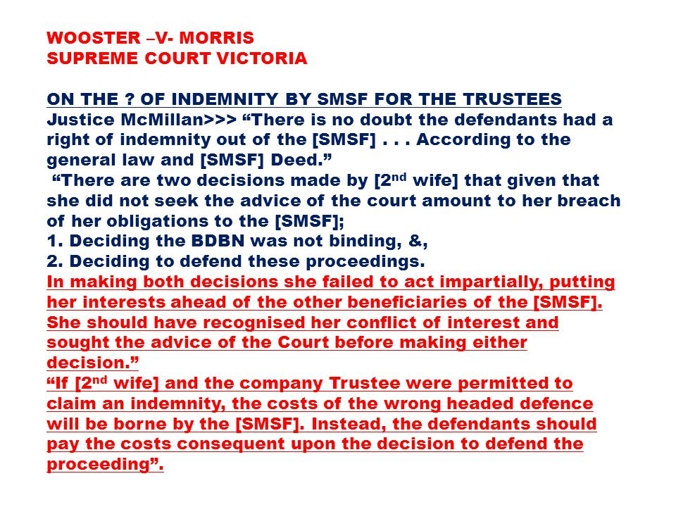 "WOOSTER –V- MORRIS SUPREME COURT VICTORIA ON THE ? OF INDEMNITY BY SMSF FOR THE TRUSTEES Justice McMillan>>> ""There is no doubt the defendants had a r"