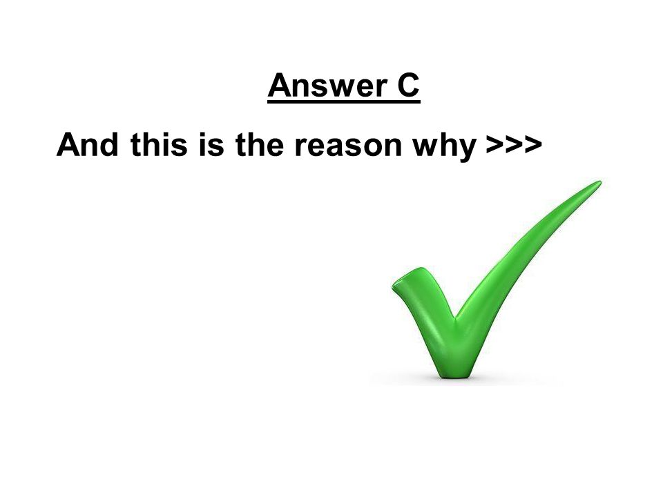 Answer C And this is the reason why >>>