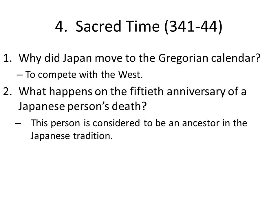 4. Sacred Time (341-44) 1.Why did Japan move to the Gregorian calendar? – To compete with the West. 2.What happens on the fiftieth anniversary of a Ja