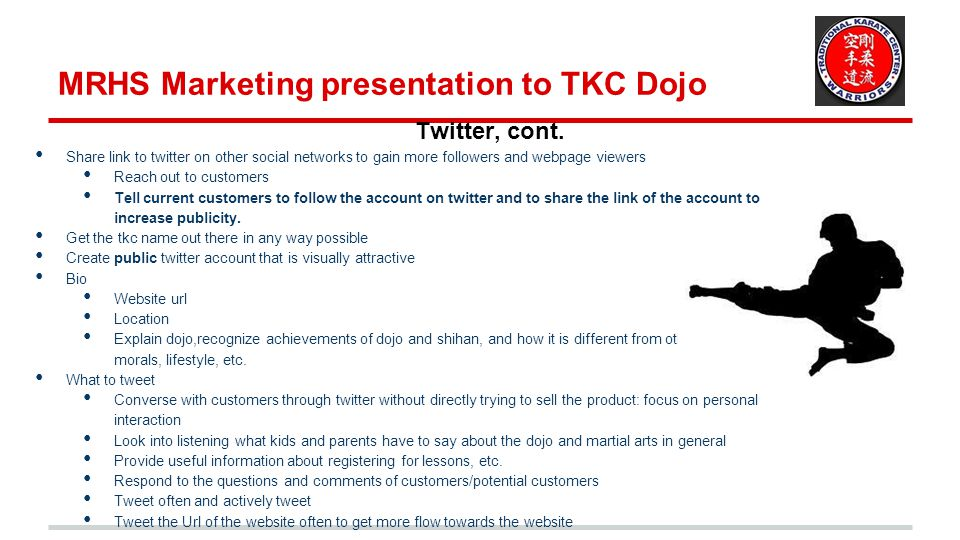 MRHS Marketing presentation to TKC Dojo Twitter, cont. Share link to twitter on other social networks to gain more followers and webpage viewers Reach