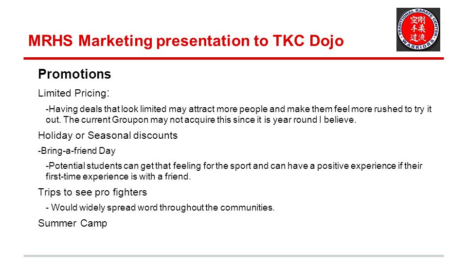 MRHS Marketing presentation to TKC Dojo Promotions Limited Pricing : - Having deals that look limited may attract more people and make them feel more