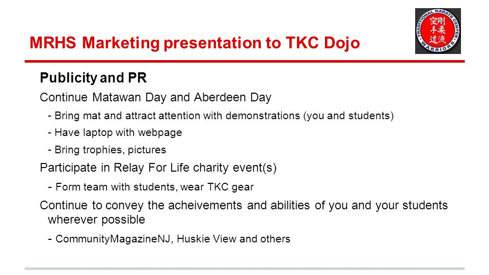 MRHS Marketing presentation to TKC Dojo Publicity and PR Continue Matawan Day and Aberdeen Day - Bring mat and attract attention with demonstrations (