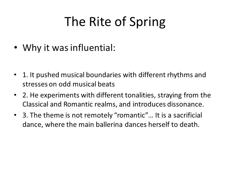 The Rite of Spring Why it was influential: 1.