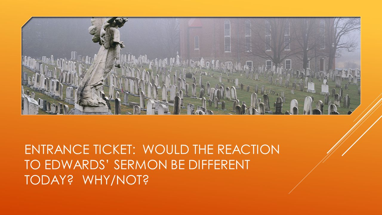 ENTRANCE TICKET: WOULD THE REACTION TO EDWARDS' SERMON BE DIFFERENT TODAY WHY/NOT