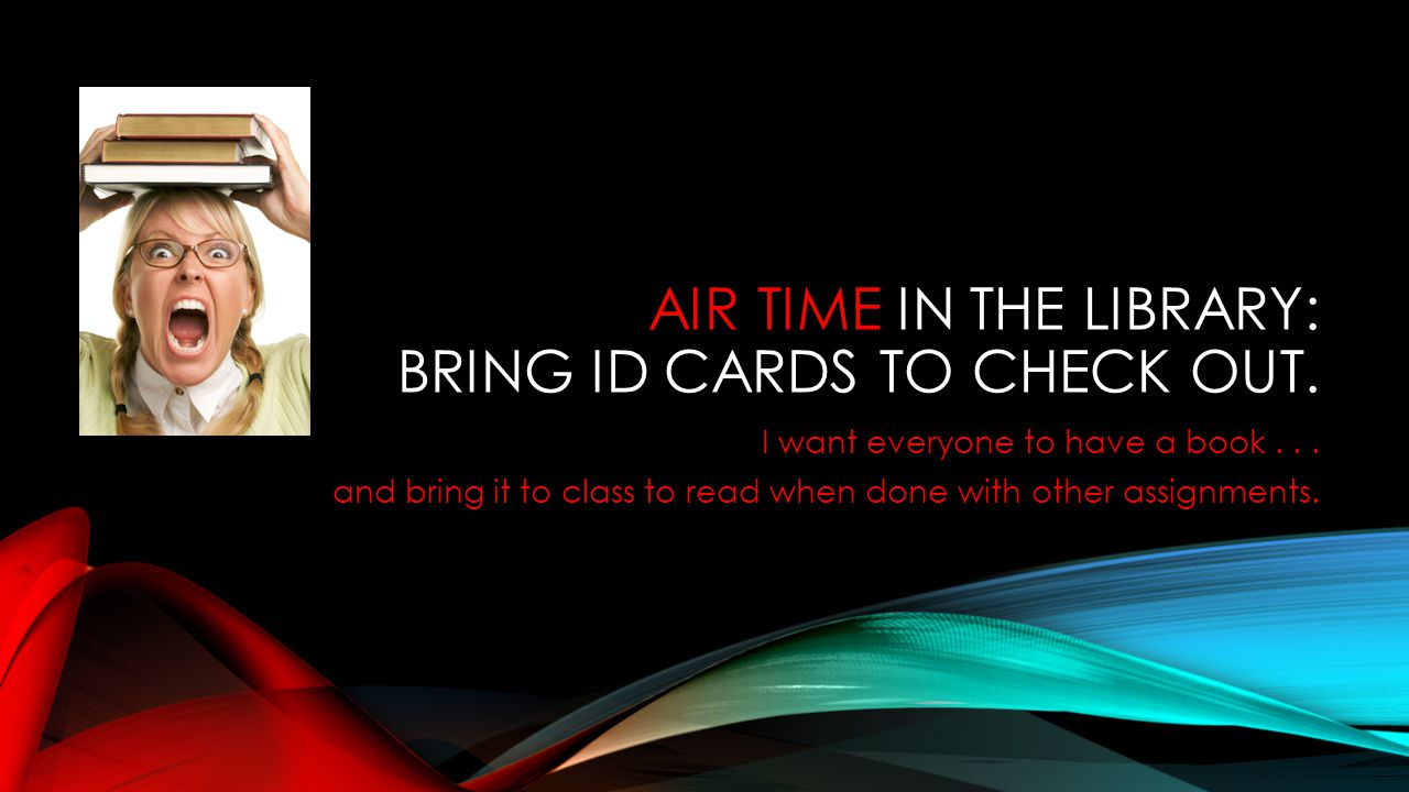 AIR TIME IN THE LIBRARY: BRING ID CARDS TO CHECK OUT.