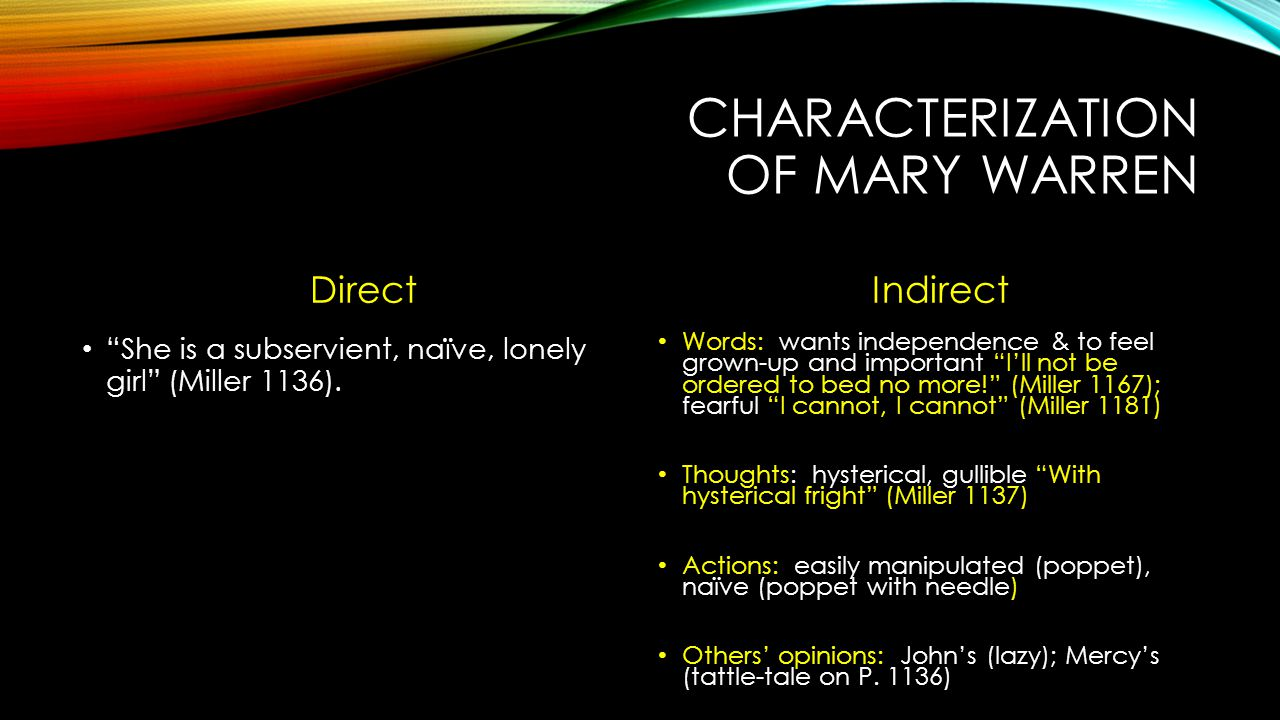 CHARACTERIZATION OF MARY WARREN Direct She is a subservient, naïve, lonely girl (Miller 1136).
