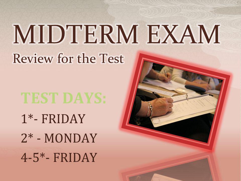 TEST DAYS: 1*- FRIDAY 2* - MONDAY 4-5*- FRIDAY