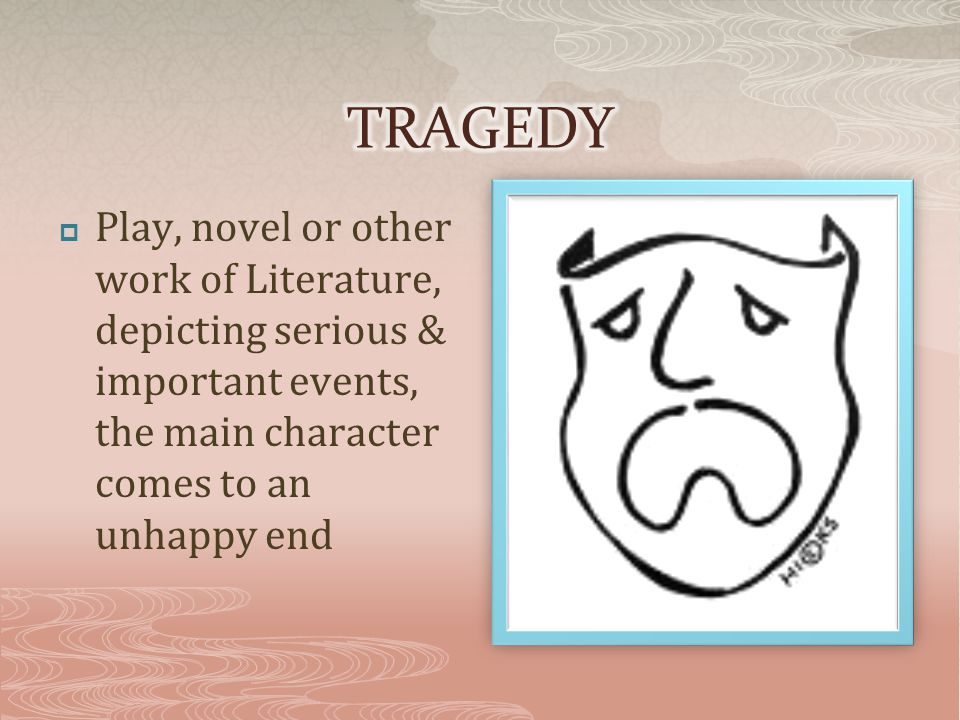  Play, novel or other work of Literature, depicting serious & important events, the main character comes to an unhappy end