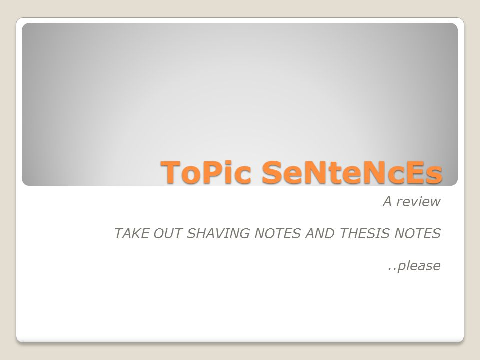 ToPic SeNteNcEs A review TAKE OUT SHAVING NOTES AND THESIS NOTES..please