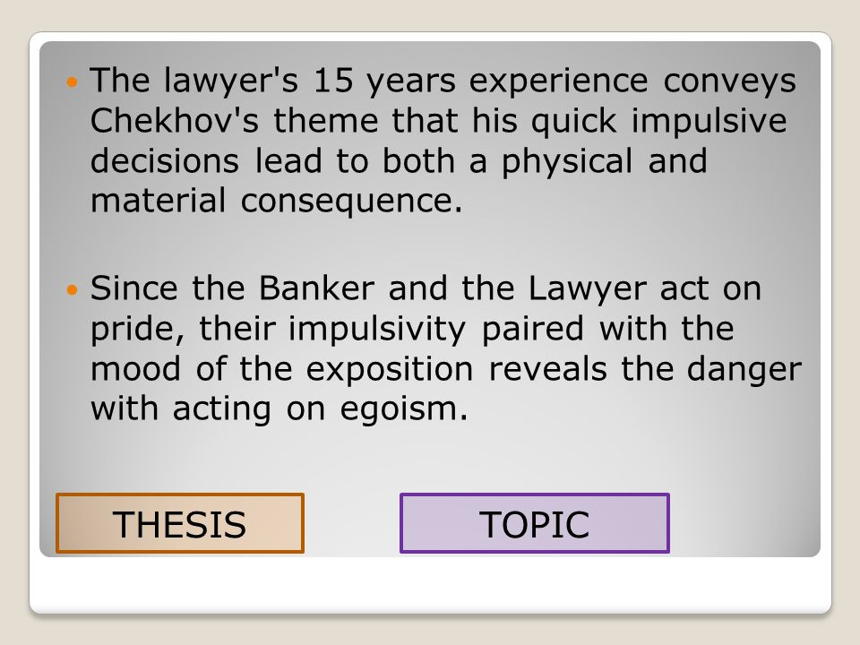 The lawyer s 15 years experience conveys Chekhov s theme that his quick impulsive decisions lead to both a physical and material consequence.