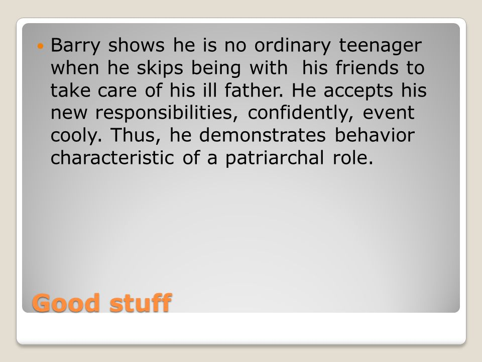 Good stuff Barry shows he is no ordinary teenager when he skips being with his friends to take care of his ill father.