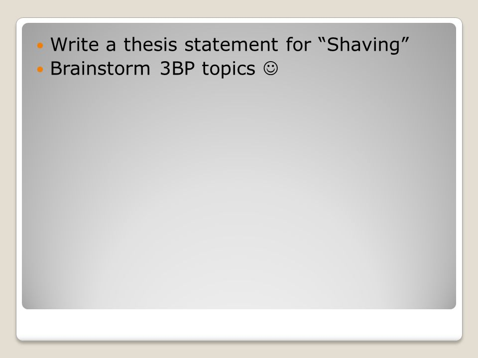 Write a thesis statement for Shaving Brainstorm 3BP topics