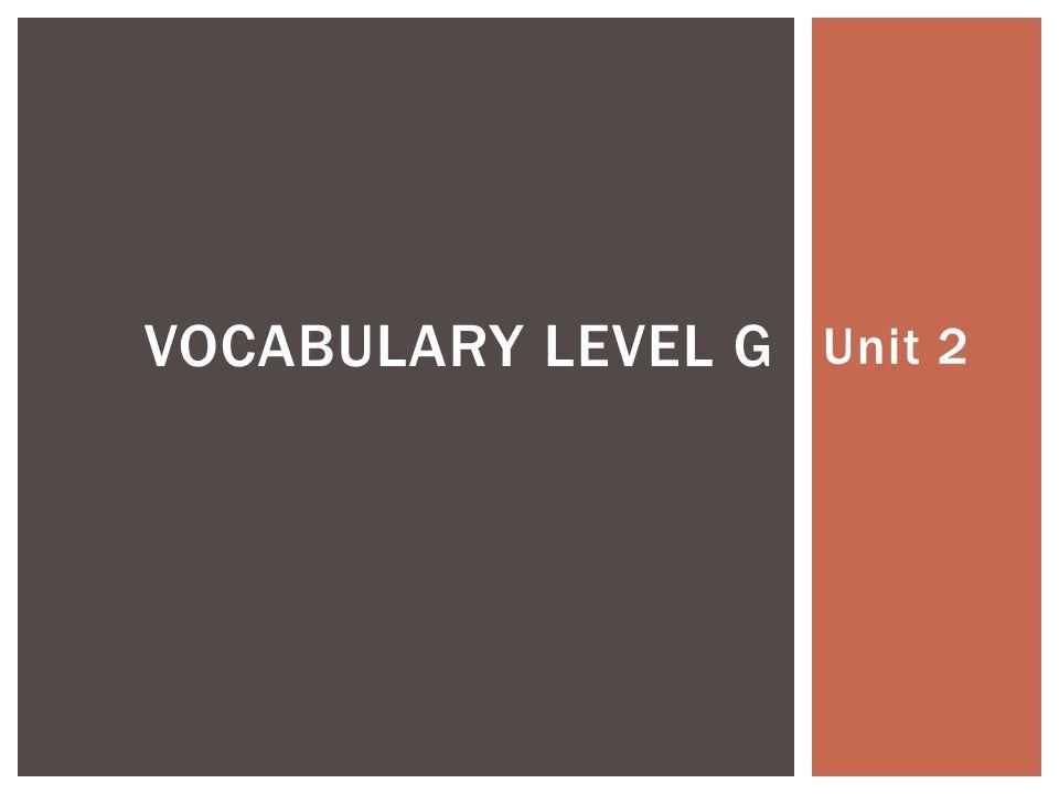 Unit 2 VOCABULARY LEVEL G