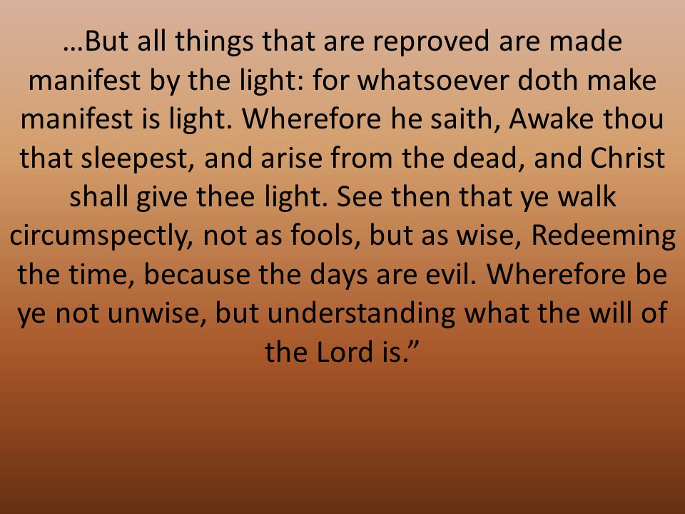 …But all things that are reproved are made manifest by the light: for whatsoever doth make manifest is light.
