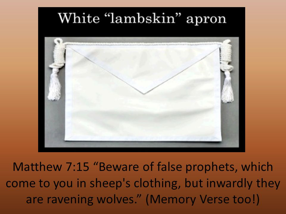 Matthew 7:15 Beware of false prophets, which come to you in sheep s clothing, but inwardly they are ravening wolves. (Memory Verse too!)