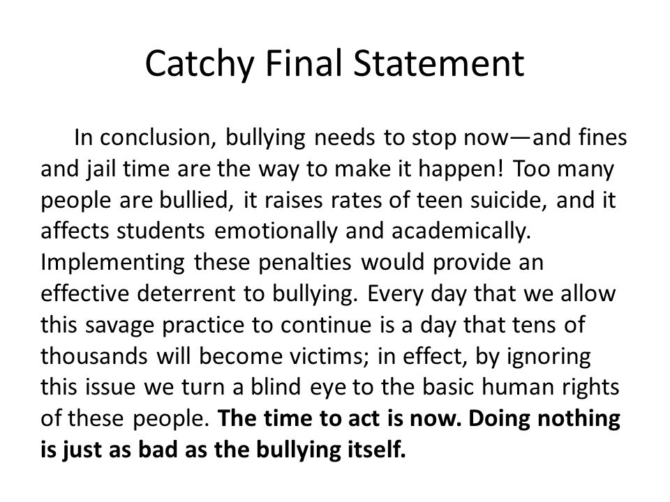"Catchy Final Statement It's hard to explain how to do a strong final statement. Much of it is just being able to ""hear"" the sound. The statement needs"