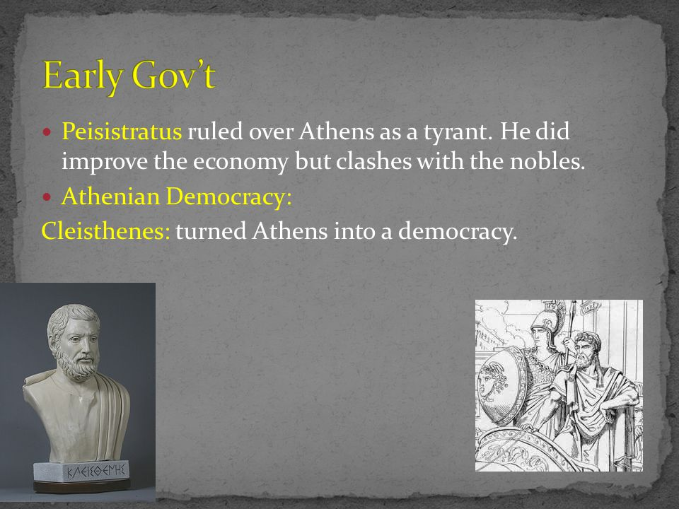 Peisistratus ruled over Athens as a tyrant.He did improve the economy but clashes with the nobles.