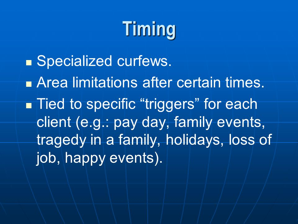 Timing Specialized curfews. Area limitations after certain times.