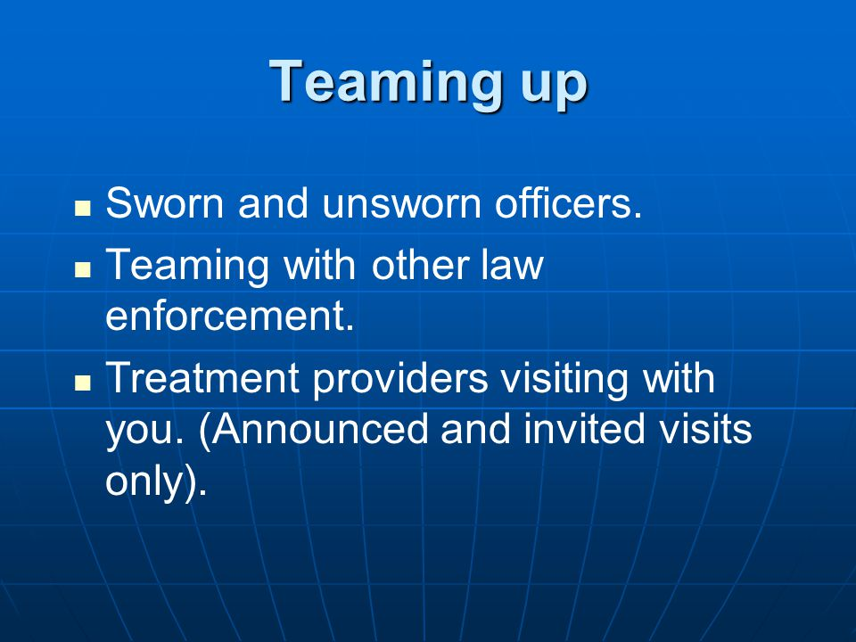 Teaming up Sworn and unsworn officers. Teaming with other law enforcement.