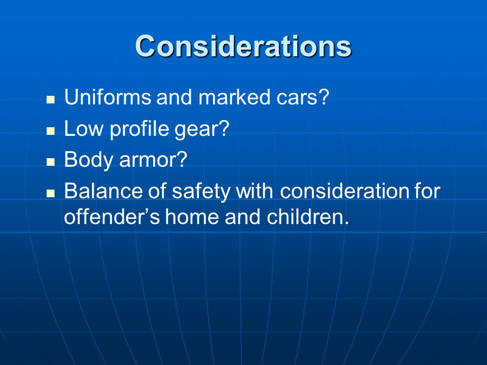 Considerations Uniforms and marked cars.Low profile gear.