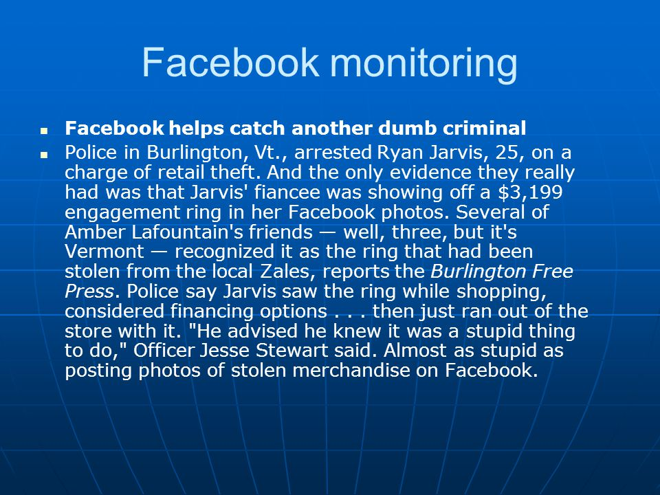 Facebook monitoring Facebook helps catch another dumb criminal Police in Burlington, Vt., arrested Ryan Jarvis, 25, on a charge of retail theft. And t