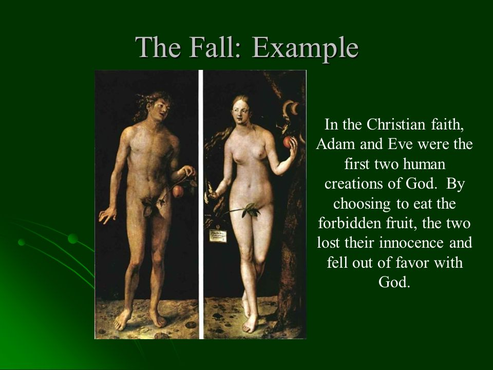 The Fall: Example In the Christian faith, Adam and Eve were the first two human creations of God.