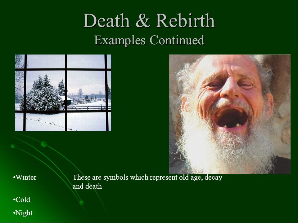Death & Rebirth Examples Continued WinterThese are symbols which represent old age, decay and death Cold Night