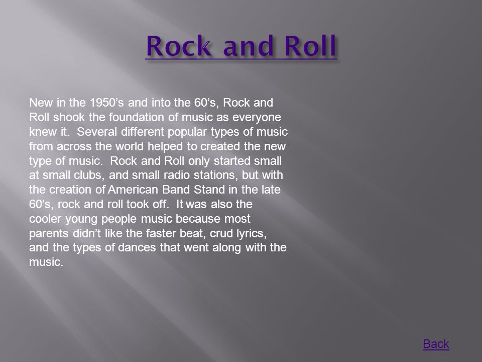 New in the 1950's and into the 60's, Rock and Roll shook the foundation of music as everyone knew it. Several different popular types of music from ac