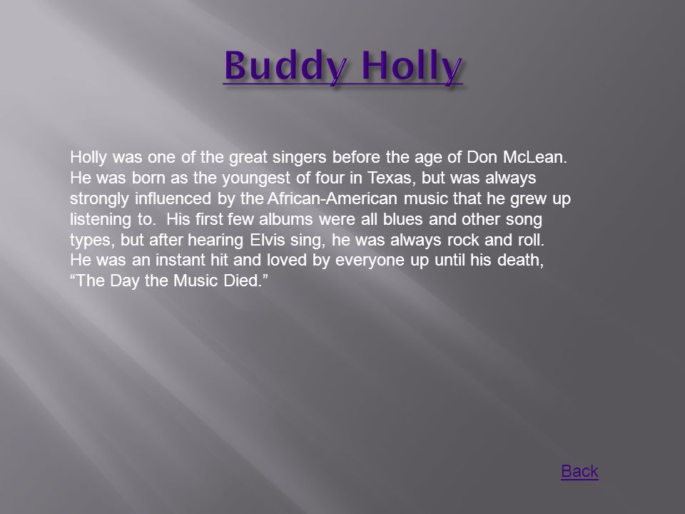 Holly was one of the great singers before the age of Don McLean. He was born as the youngest of four in Texas, but was always strongly influenced by t