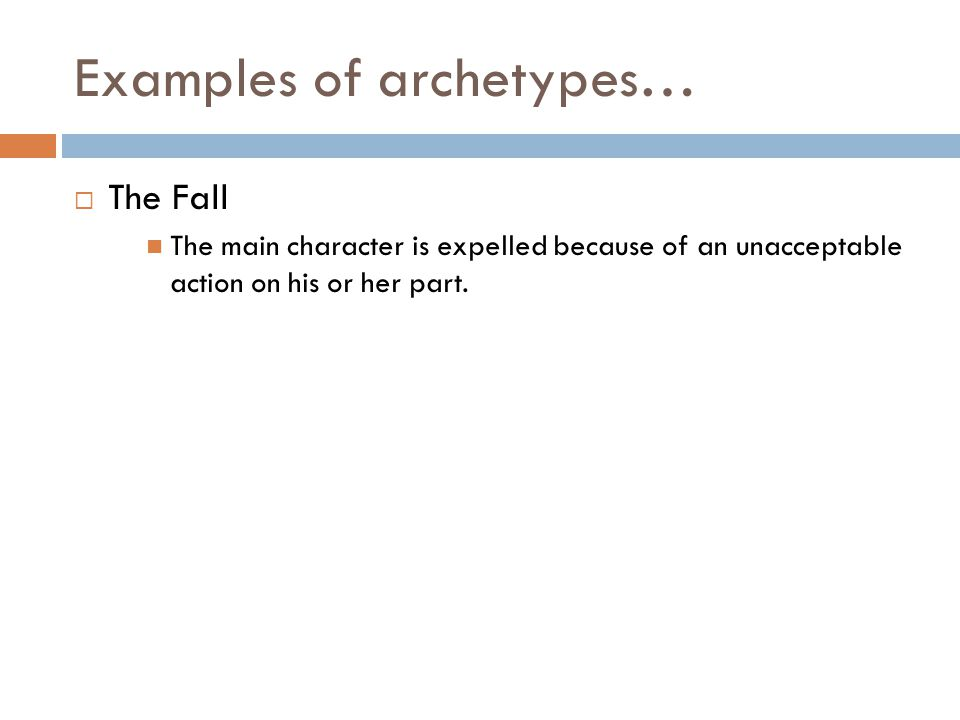Examples of archetypes…  The Fall The main character is expelled because of an unacceptable action on his or her part.