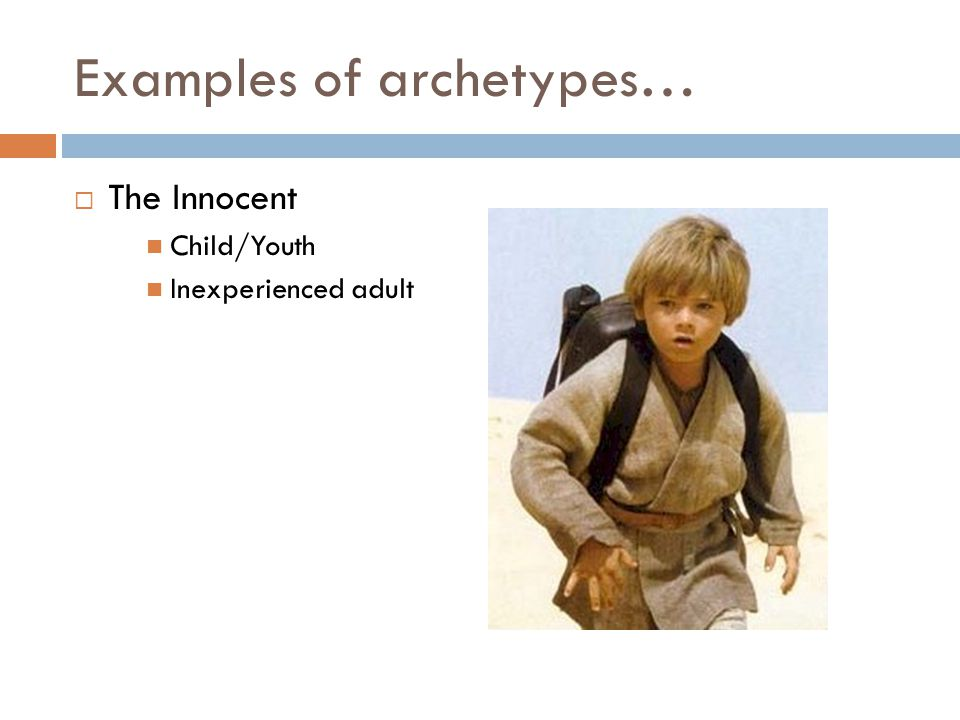 Examples of archetypes…  The Innocent Child/Youth Inexperienced adult