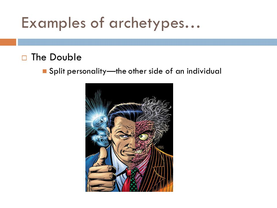 Examples of archetypes…  The Double Split personality—the other side of an individual