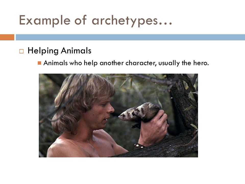 Example of archetypes…  Helping Animals Animals who help another character, usually the hero.
