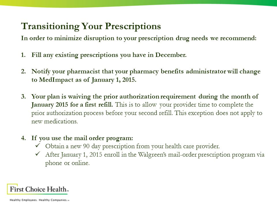 Transitioning Your Prescriptions In order to minimize disruption to your prescription drug needs we recommend: 1.Fill any existing prescriptions you have in December.