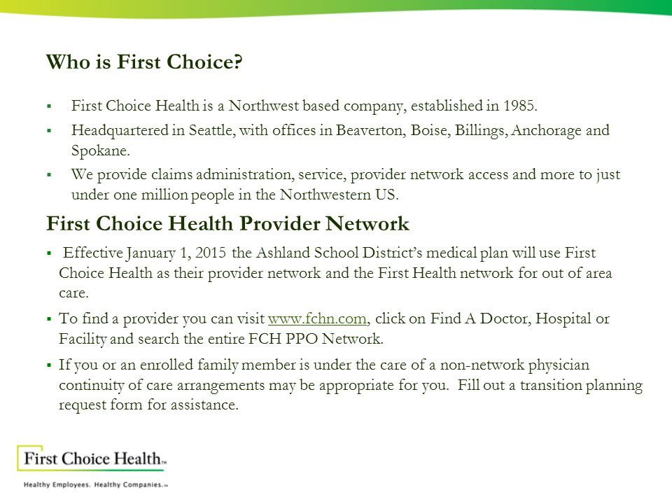 Who is First Choice.  First Choice Health is a Northwest based company, established in 1985.