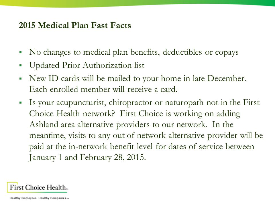 2015 Medical Plan Fast Facts  No changes to medical plan benefits, deductibles or copays  Updated Prior Authorization list  New ID cards will be mailed to your home in late December.