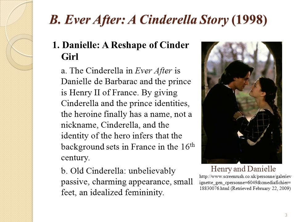 Ever After and The Ash Girl: New Versions of Cinderella at the Turn of the Century ~The End~ Thank you 14 Ever After Poster http://www.impawards.com/1998/ever_after.ht ml (Retrieved February 22, 2009) Presented by Performing Arts Theatre, 2008.