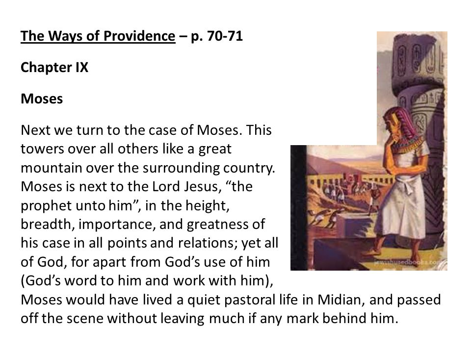 The Ways of Providence – p. 70-71 Chapter IX Moses Next we turn to the case of Moses.