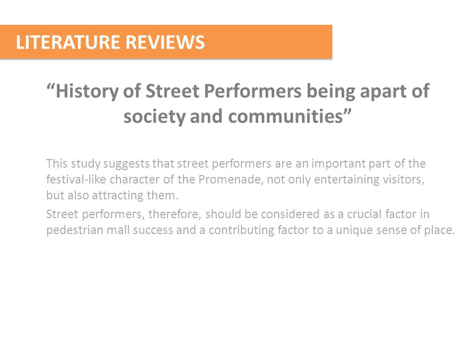 History of Street Performers being apart of society and communities This study suggests that street performers are an important part of the festival-like character of the Promenade, not only entertaining visitors, but also attracting them.