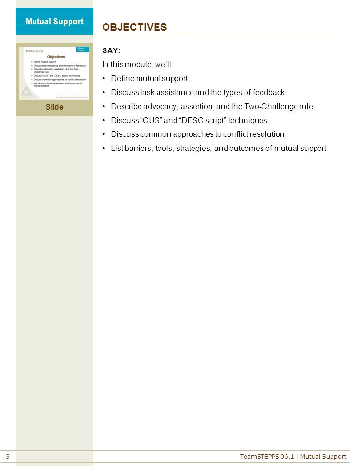 Slide 3 TeamSTEPPS 06.1 | Mutual Support Mutual Support OBJECTIVES SAY: In this module, we'll: Define mutual support Discuss task assistance and the t
