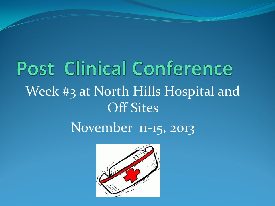 Week #3 at North Hills Hospital and Off Sites November 11-15, 2013