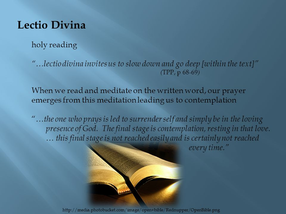 "Lectio Divina holy reading ""…lectio divina invites us to slow down and go deep [within the text]"" ( TPP, p 68-69 ) When we read and meditate on the wr"
