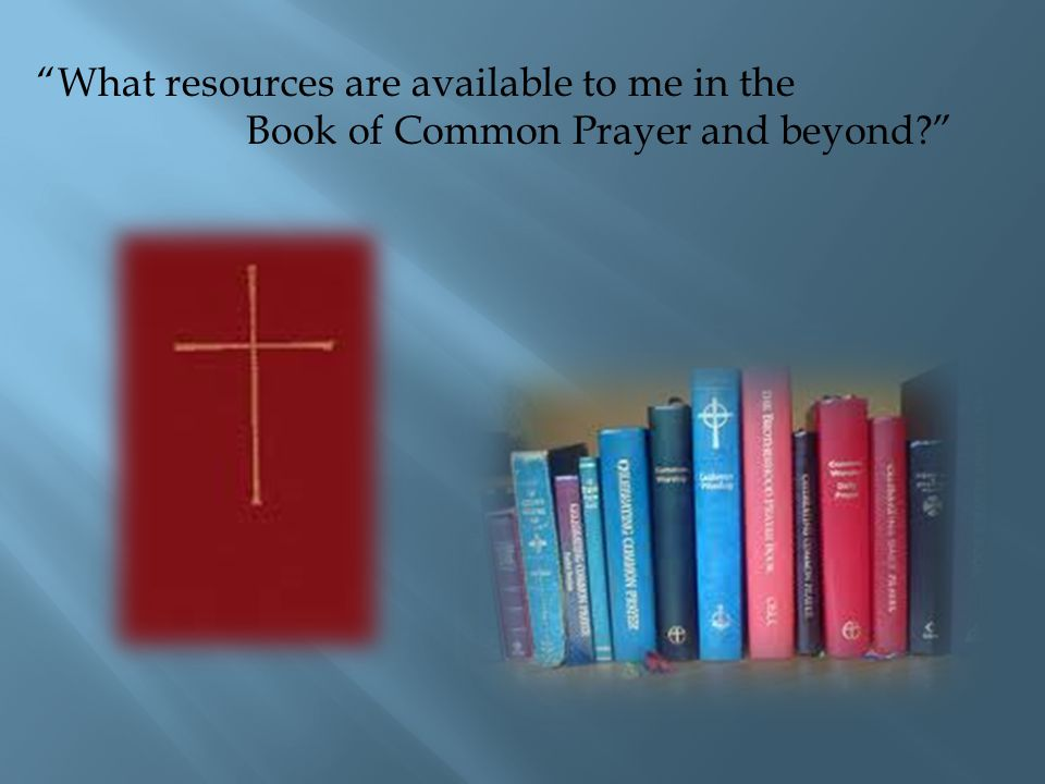 """What resources are available to me in the Book of Common Prayer and beyond?"""