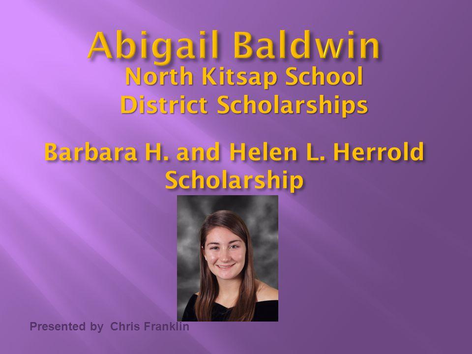Presented by Chris Franklin Barbara H. and Helen L. Herrold Scholarship North Kitsap School District Scholarships