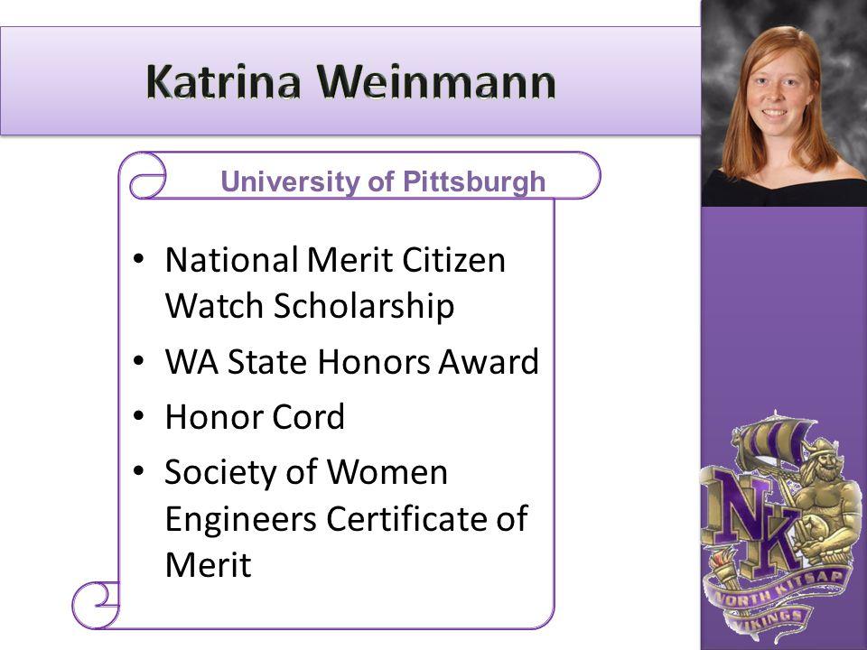 National Merit Citizen Watch Scholarship WA State Honors Award Honor Cord Society of Women Engineers Certificate of Merit University of Pittsburgh