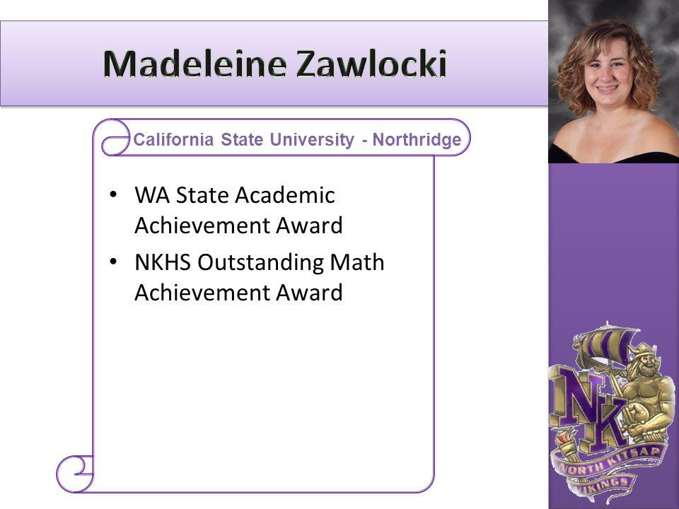 WA State Academic Achievement Award NKHS Outstanding Math Achievement Award California State University - Northridge