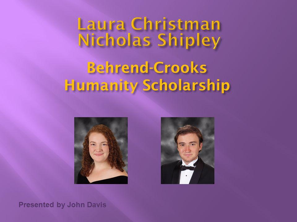 Presented by John Davis Behrend-Crooks Humanity Scholarship