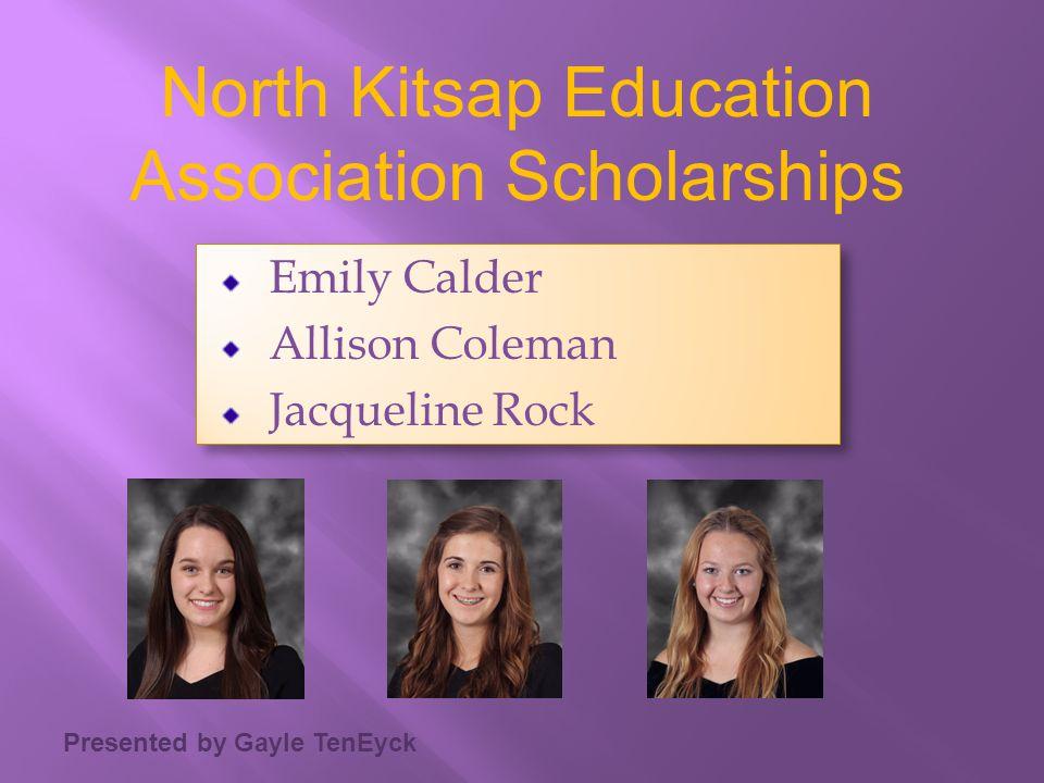 Presented by Gayle TenEyck North Kitsap Education Association Scholarships Emily Calder Allison Coleman Jacqueline Rock Emily Calder Allison Coleman J