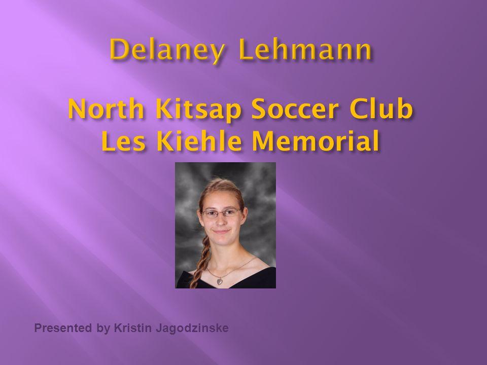 Presented by Kristin Jagodzinske North Kitsap Soccer Club Les Kiehle Memorial