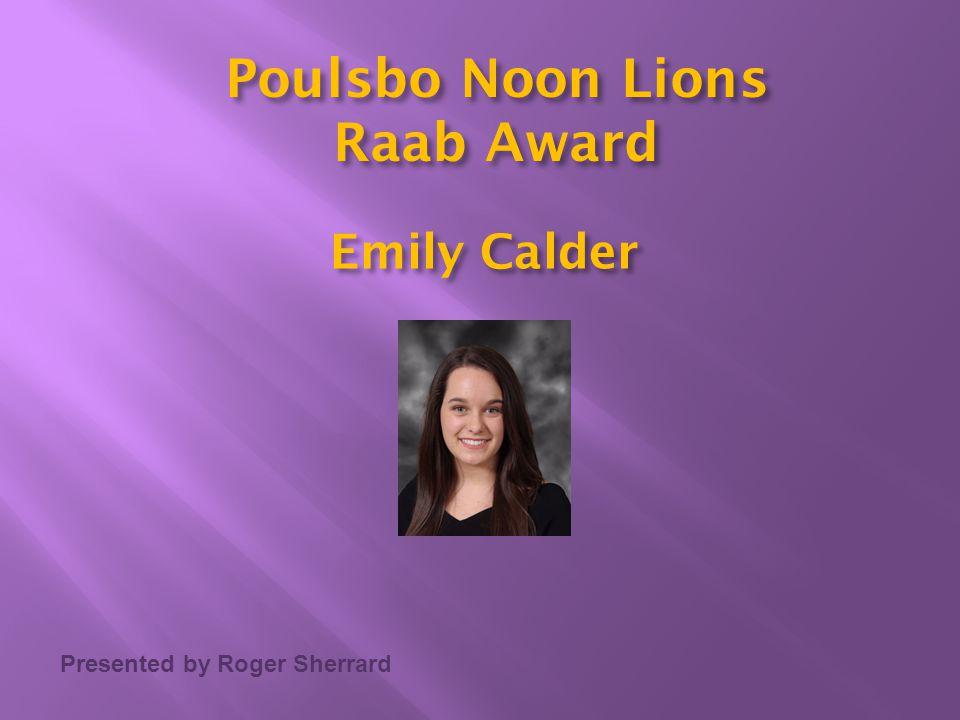 Presented by Roger Sherrard Poulsbo Noon Lions Raab Award Emily Calder